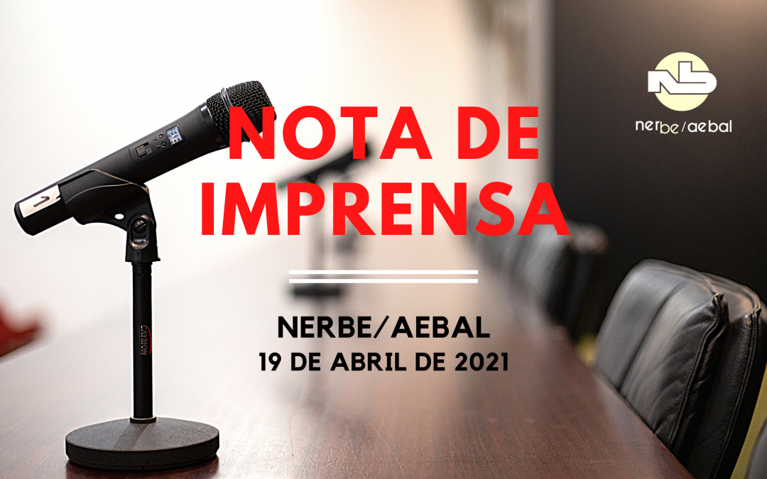 Nota de Imprensa | NERBE/AEBAL | 19 Abril de 2021